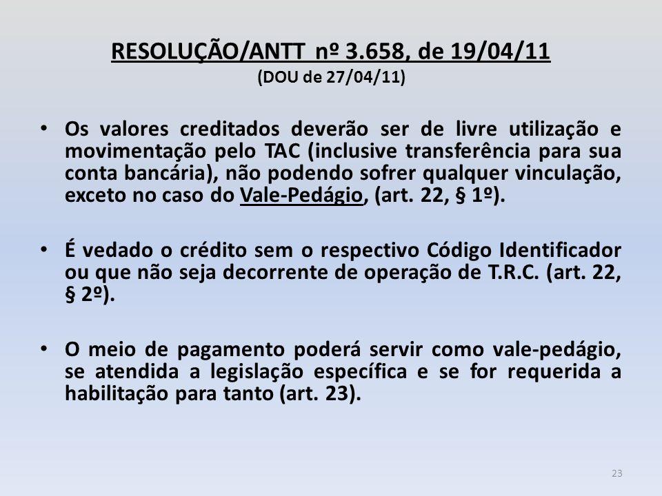 RESOLUÇÃO/ANTT nº 3.658, de 19/04/11 (DOU de 27/04/11) Os valores creditados deverão ser de livre utilização e movimentação pelo TAC (inclusive transf