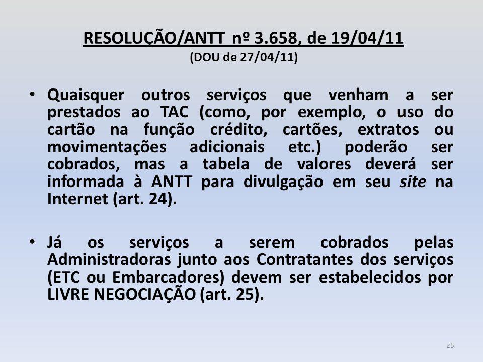 RESOLUÇÃO/ANTT nº 3.658, de 19/04/11 (DOU de 27/04/11) Quaisquer outros serviços que venham a ser prestados ao TAC (como, por exemplo, o uso do cartão