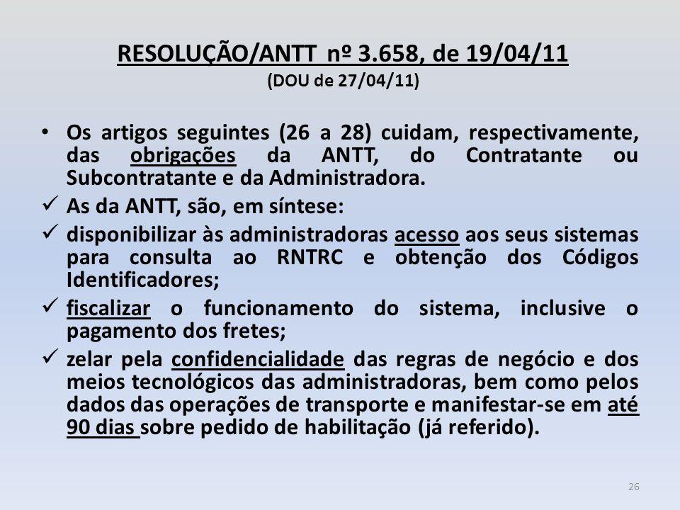 RESOLUÇÃO/ANTT nº 3.658, de 19/04/11 (DOU de 27/04/11) Os artigos seguintes (26 a 28) cuidam, respectivamente, das obrigações da ANTT, do Contratante