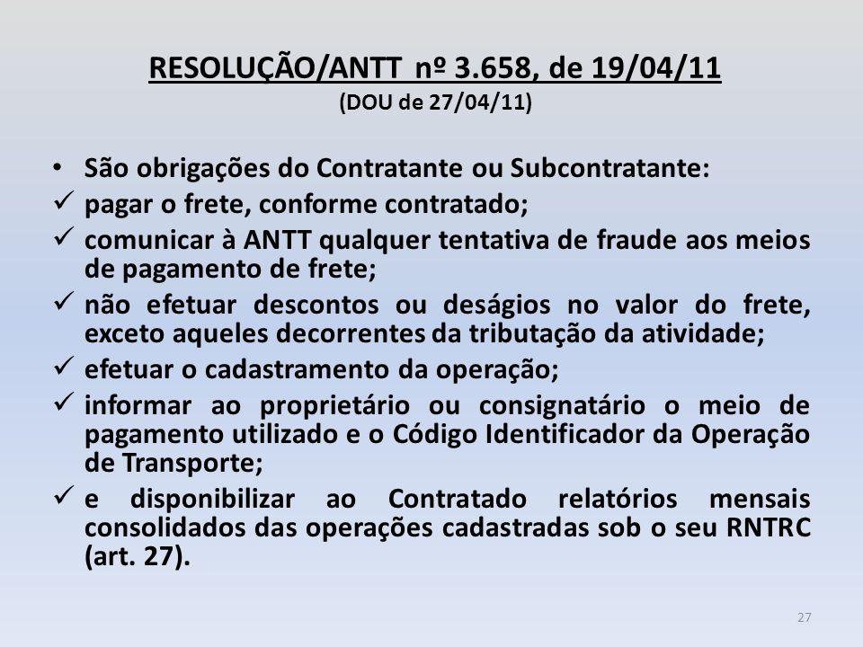 RESOLUÇÃO/ANTT nº 3.658, de 19/04/11 (DOU de 27/04/11) São obrigações do Contratante ou Subcontratante: pagar o frete, conforme contratado; comunicar
