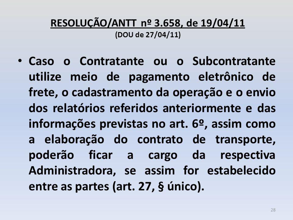 RESOLUÇÃO/ANTT nº 3.658, de 19/04/11 (DOU de 27/04/11) Caso o Contratante ou o Subcontratante utilize meio de pagamento eletrônico de frete, o cadastr