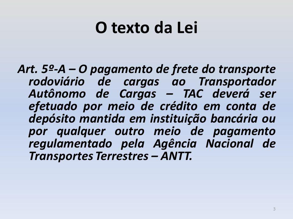 O texto da Lei Art. 5º-A – O pagamento de frete do transporte rodoviário de cargas ao Transportador Autônomo de Cargas – TAC deverá ser efetuado por m