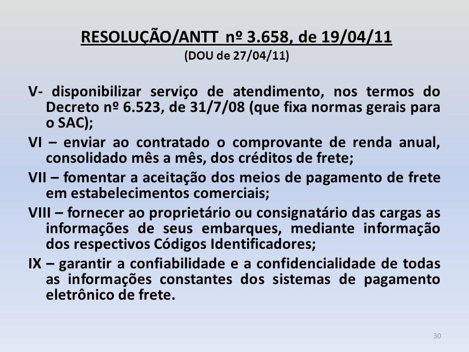 RESOLUÇÃO/ANTT nº 3.658, de 19/04/11 (DOU de 27/04/11) V- disponibilizar serviço de atendimento, nos termos do Decreto nº 6.523, de 31/7/08 (que fixa