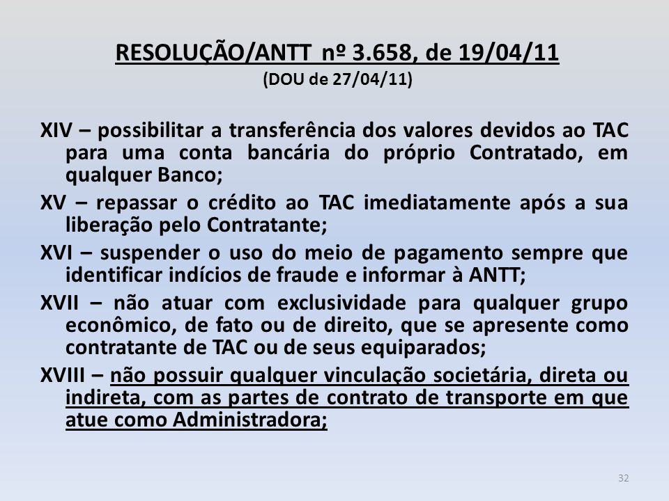 RESOLUÇÃO/ANTT nº 3.658, de 19/04/11 (DOU de 27/04/11) XIV – possibilitar a transferência dos valores devidos ao TAC para uma conta bancária do própri