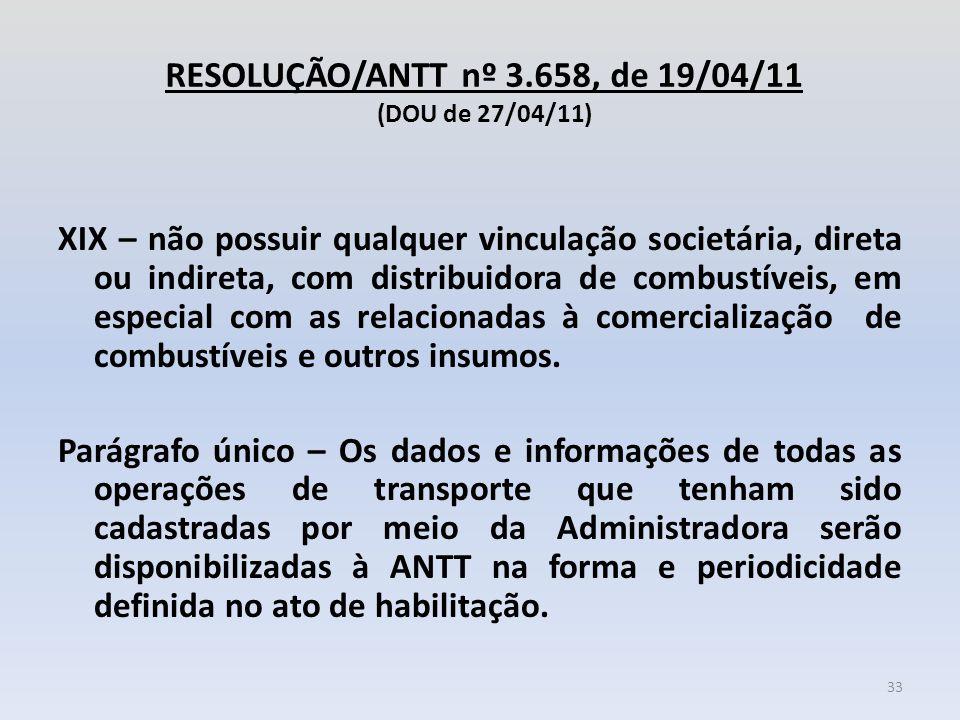 RESOLUÇÃO/ANTT nº 3.658, de 19/04/11 (DOU de 27/04/11) XIX – não possuir qualquer vinculação societária, direta ou indireta, com distribuidora de comb