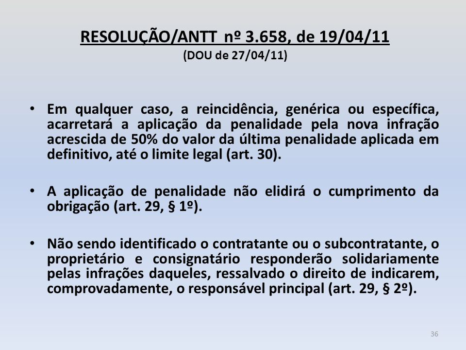 RESOLUÇÃO/ANTT nº 3.658, de 19/04/11 (DOU de 27/04/11) Em qualquer caso, a reincidência, genérica ou específica, acarretará a aplicação da penalidade