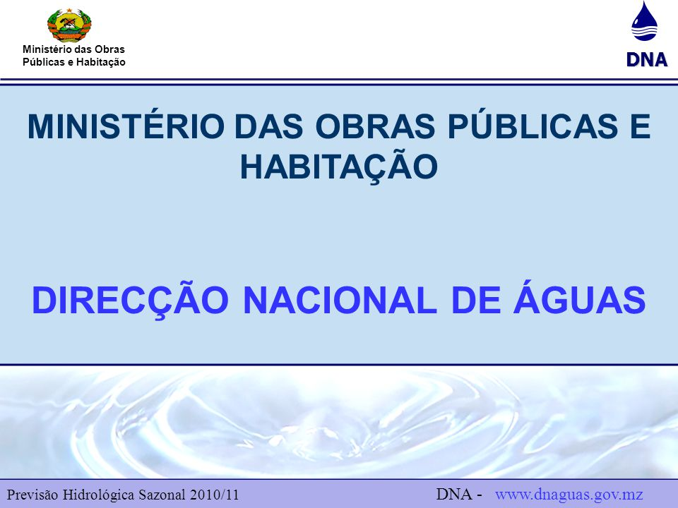 DNA Ministério das Obras Públicas e Habitação Previsão Climática Sazonal para a Hidrologia 2 Previsão Hidrológica Sazonal 2010/11 DNA - www.dnaguas.gov.mz