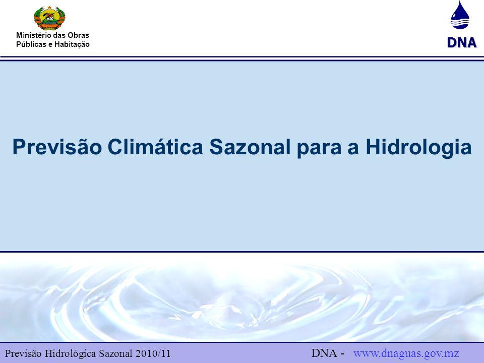 DNA Ministério das Obras Públicas e Habitação Pressupostos Considerados para a Previsão Hidrológica A previsão hidrológica sazonal que se apresenta tem como base a previsão climática sazonal do INAM