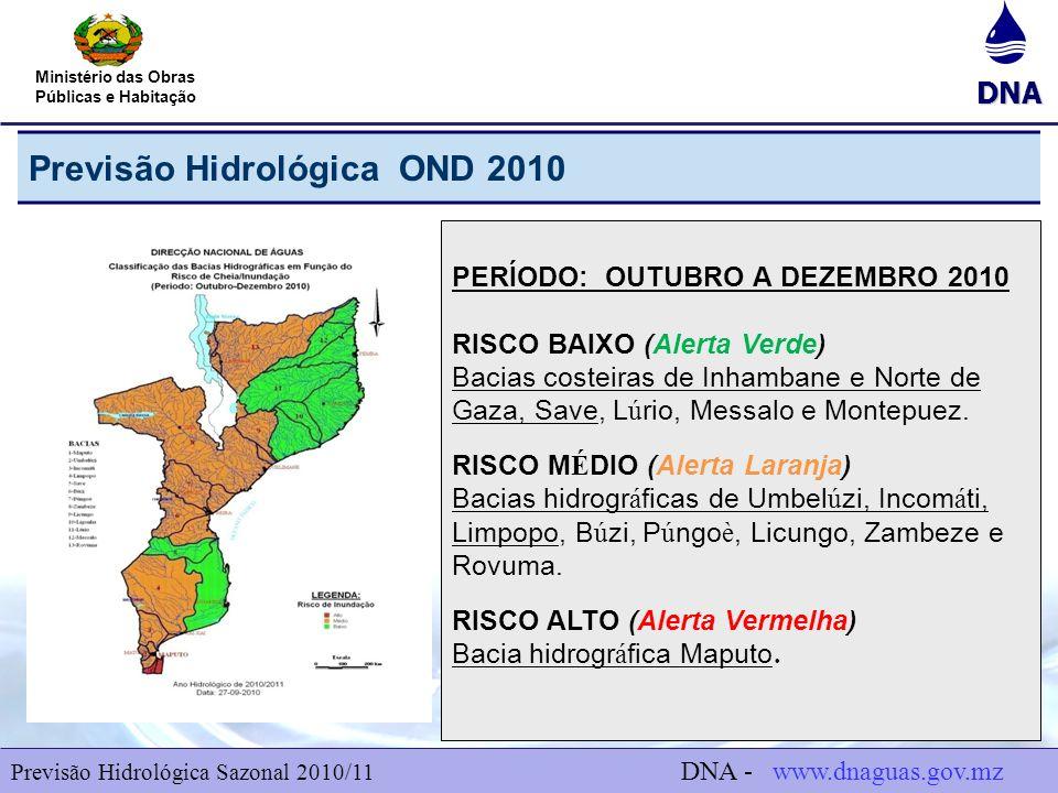 DNA Ministério das Obras Públicas e Habitação Previsão Hidrológica OND 2010 5 PERÍODO: OUTUBRO A DEZEMBRO 2010 RISCO BAIXO (Alerta Verde) Bacias coste