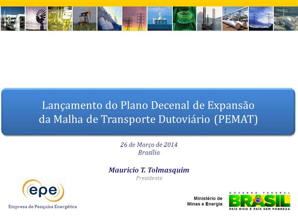 Empresa de Pesquisa Energética – Lançamento do PEMAT – 26 de Março de 2014 26 de Março de 2014 Brasília Lançamento do Plano Decenal de Expansão da Malha de Transporte Dutoviário (PEMAT) Empresa de Pesquisa Energética Mauricio T.