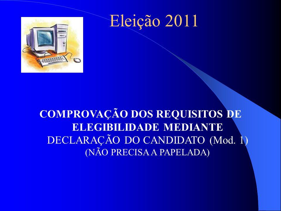 Eleição 2011 COMPROVAÇÃO DOS REQUISITOS DE ELEGIBILIDADE MEDIANTE DECLARAÇÃO DO CANDIDATO (Mod.