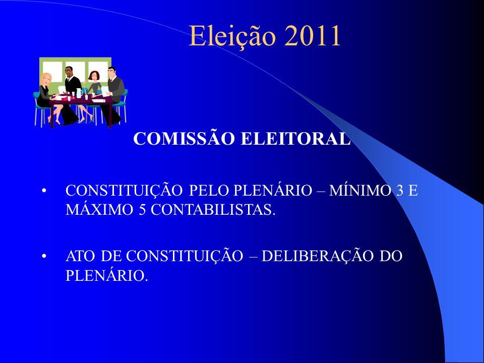 Eleição 2011 COMISSÃO ELEITORAL CONSTITUIÇÃO PELO PLENÁRIO – MÍNIMO 3 E MÁXIMO 5 CONTABILISTAS.