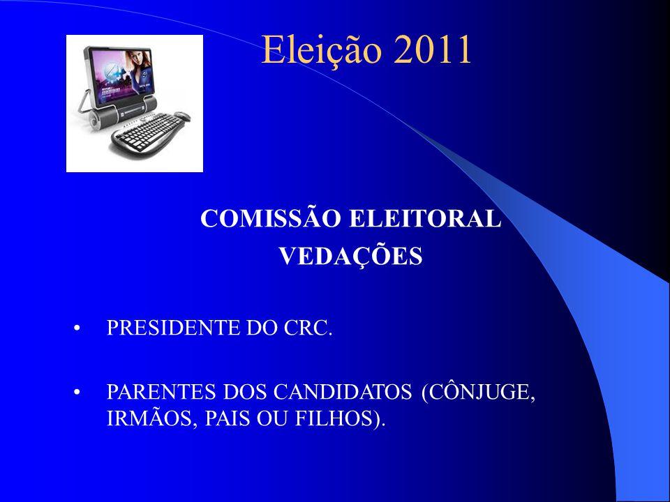 Eleição 2011 COMISSÃO ELEITORAL VEDAÇÕES PRESIDENTE DO CRC.
