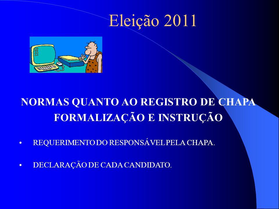 Eleição 2011 NORMAS QUANTO AO REGISTRO DE CHAPA FORMALIZAÇÃO E INSTRUÇÃO REQUERIMENTO DO RESPONSÁVEL PELA CHAPA.