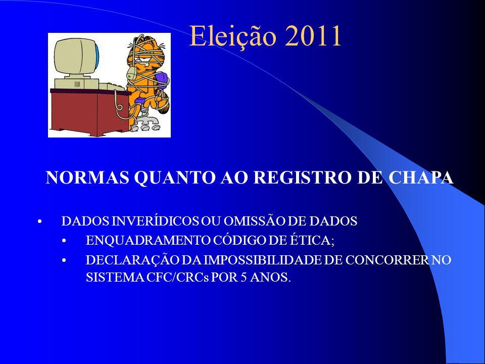 Eleição 2011 NORMAS QUANTO AO REGISTRO DE CHAPA DADOS INVERÍDICOS OU OMISSÃO DE DADOS ENQUADRAMENTO CÓDIGO DE ÉTICA; DECLARAÇÃO DA IMPOSSIBILIDADE DE CONCORRER NO SISTEMA CFC/CRCs POR 5 ANOS.
