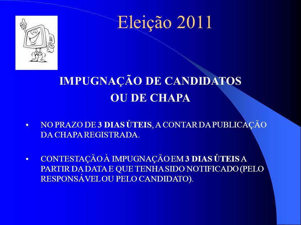 Eleição 2011 IMPUGNAÇÃO DE CANDIDATOS OU DE CHAPA NO PRAZO DE 3 DIAS ÚTEIS, A CONTAR DA PUBLICAÇÃO DA CHAPA REGISTRADA.