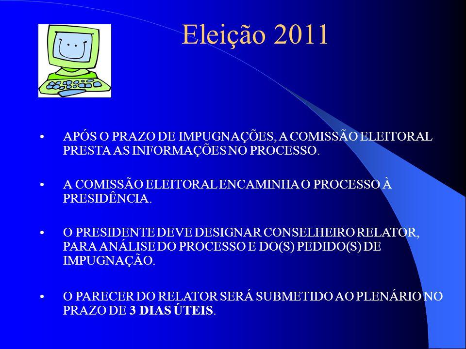 Eleição 2011 APÓS O PRAZO DE IMPUGNAÇÕES, A COMISSÃO ELEITORAL PRESTA AS INFORMAÇÕES NO PROCESSO.