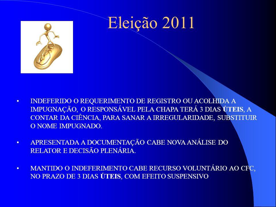 Eleição 2011 INDEFERIDO O REQUERIMENTO DE REGISTRO OU ACOLHIDA A IMPUGNAÇÃO, O RESPONSÁVEL PELA CHAPA TERÁ 3 DIAS ÚTEIS, A CONTAR DA CIÊNCIA, PARA SANAR A IRREGULARIDADE, SUBSTITUIR O NOME IMPUGNADO.