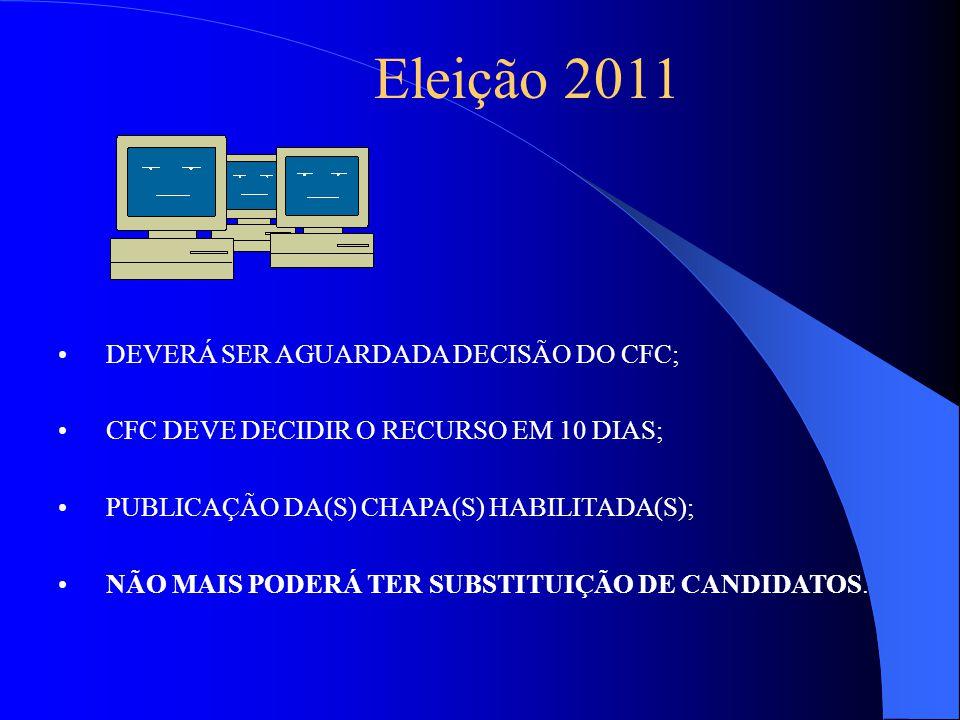 Eleição 2011 DEVERÁ SER AGUARDADA DECISÃO DO CFC; CFC DEVE DECIDIR O RECURSO EM 10 DIAS; PUBLICAÇÃO DA(S) CHAPA(S) HABILITADA(S); NÃO MAIS PODERÁ TER SUBSTITUIÇÃO DE CANDIDATOS.