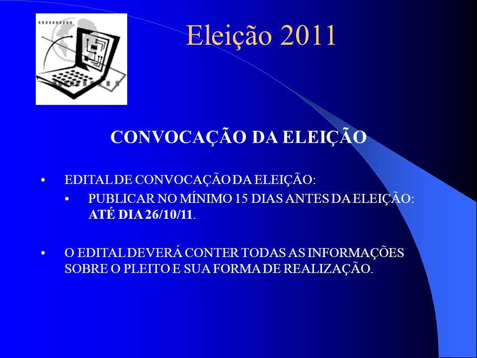 Eleição 2011 CONVOCAÇÃO DA ELEIÇÃO EDITAL DE CONVOCAÇÃO DA ELEIÇÃO: PUBLICAR NO MÍNIMO 15 DIAS ANTES DA ELEIÇÃO: ATÉ DIA 26/10/11.