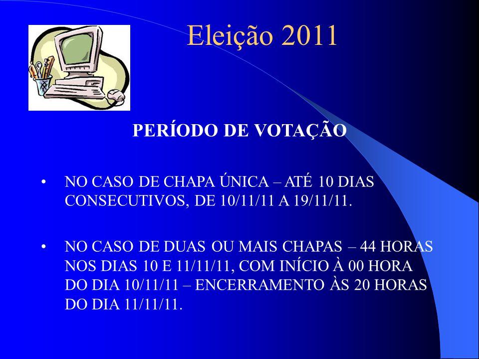 PERÍODO DE VOTAÇÃO NO CASO DE CHAPA ÚNICA – ATÉ 10 DIAS CONSECUTIVOS, DE 10/11/11 A 19/11/11.