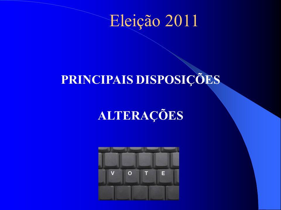 PRINCIPAIS DISPOSIÇÕES ALTERAÇÕES Eleição 2011