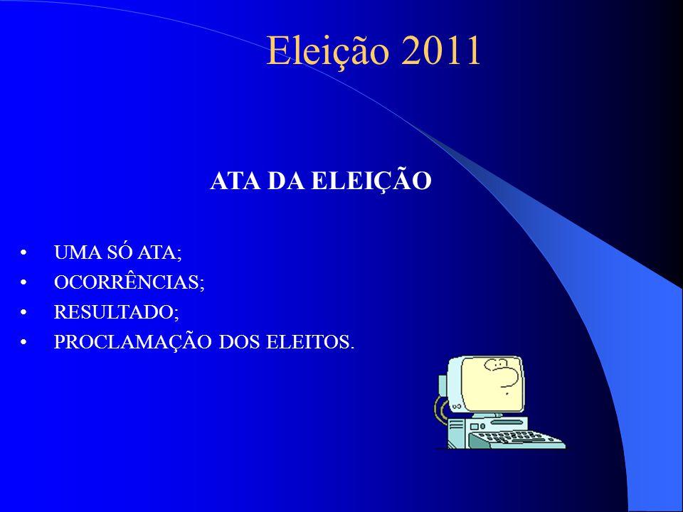 ATA DA ELEIÇÃO UMA SÓ ATA; OCORRÊNCIAS; RESULTADO; PROCLAMAÇÃO DOS ELEITOS. Eleição 2011