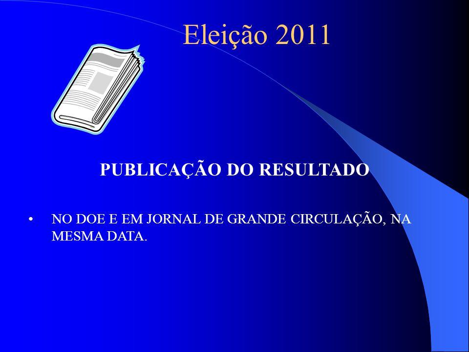 PUBLICAÇÃO DO RESULTADO NO DOE E EM JORNAL DE GRANDE CIRCULAÇÃO, NA MESMA DATA. Eleição 2011
