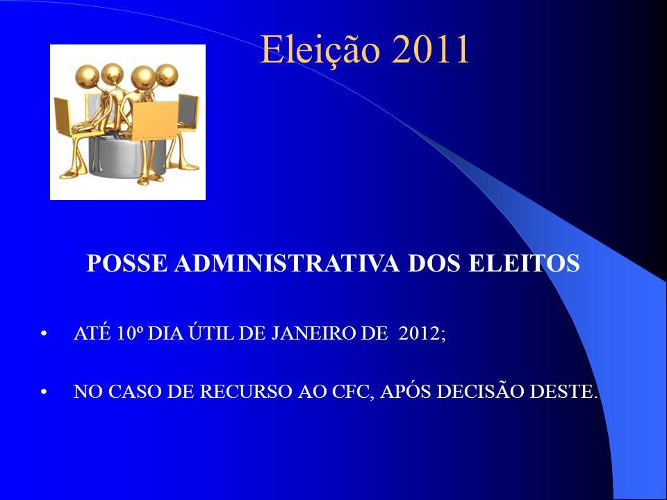 POSSE ADMINISTRATIVA DOS ELEITOS ATÉ 10º DIA ÚTIL DE JANEIRO DE 2012; NO CASO DE RECURSO AO CFC, APÓS DECISÃO DESTE.