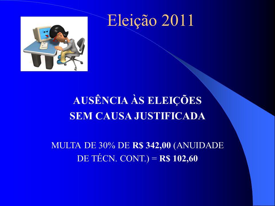 Eleição 2011 AUSÊNCIA ÀS ELEIÇÕES SEM CAUSA JUSTIFICADA MULTA DE 30% DE R$ 342,00 (ANUIDADE DE TÉCN.