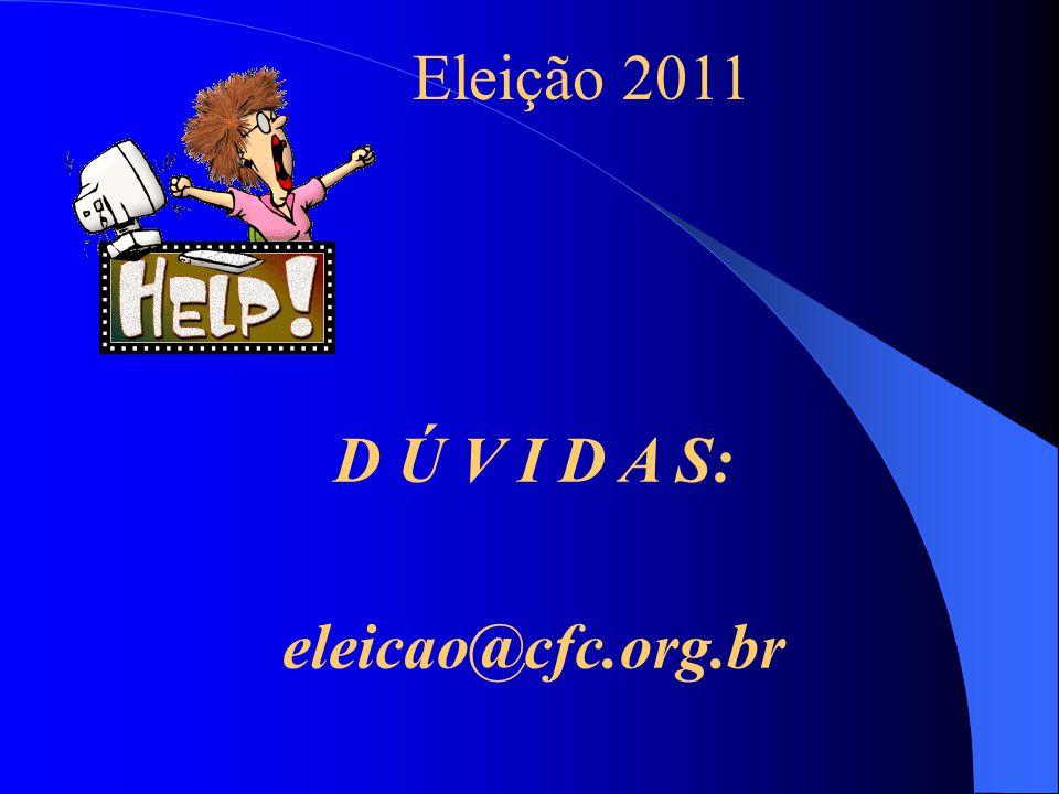 D Ú V I D A S: eleicao@cfc.org.br Eleição 2011