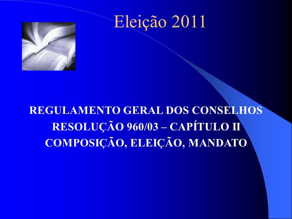 REGULAMENTO GERAL DOS CONSELHOS RESOLUÇÃO 960/03 – CAPÍTULO II COMPOSIÇÃO, ELEIÇÃO, MANDATO