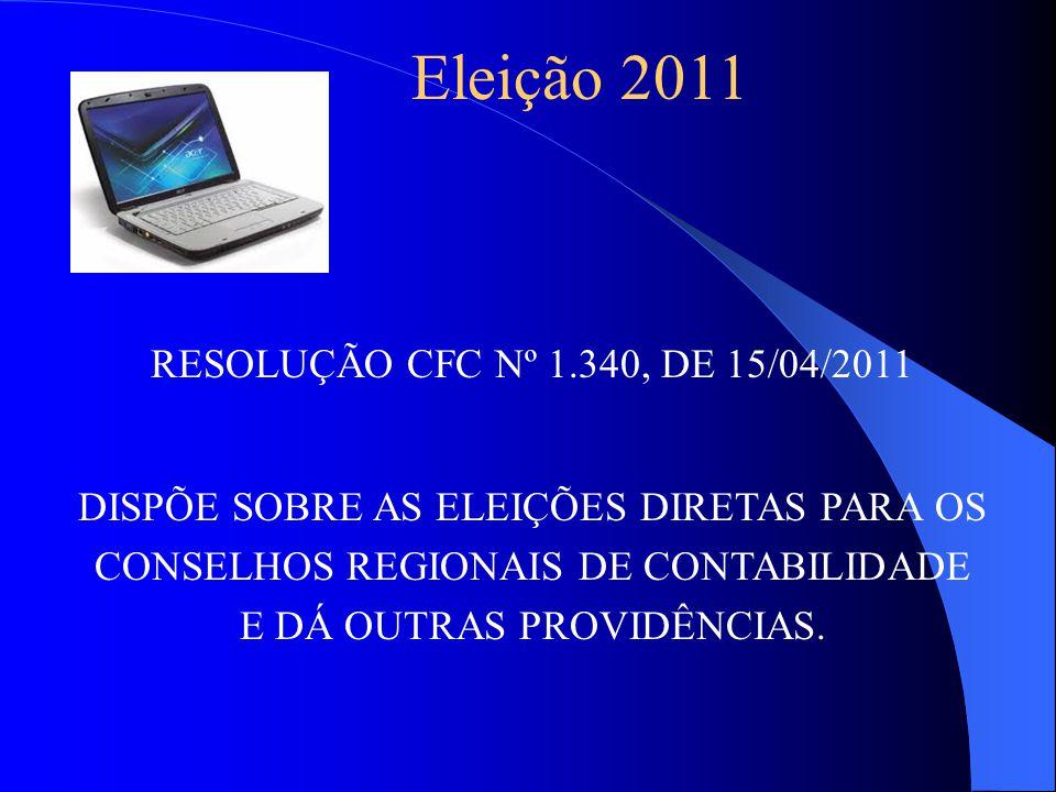 Eleição 2011 RESOLUÇÃO CFC Nº 1.340, DE 15/04/2011 DISPÕE SOBRE AS ELEIÇÕES DIRETAS PARA OS CONSELHOS REGIONAIS DE CONTABILIDADE E DÁ OUTRAS PROVIDÊNCIAS.