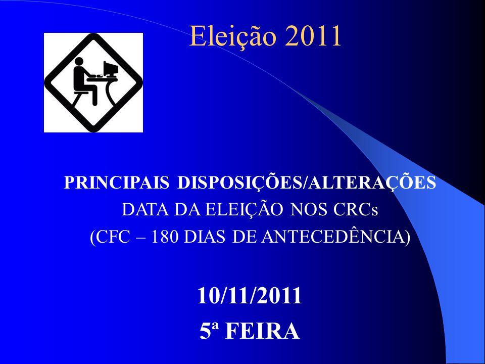 Eleição 2011 PRINCIPAIS DISPOSIÇÕES/ALTERAÇÕES DATA DA ELEIÇÃO NOS CRCs (CFC – 180 DIAS DE ANTECEDÊNCIA) 10/11/2011 5ª FEIRA