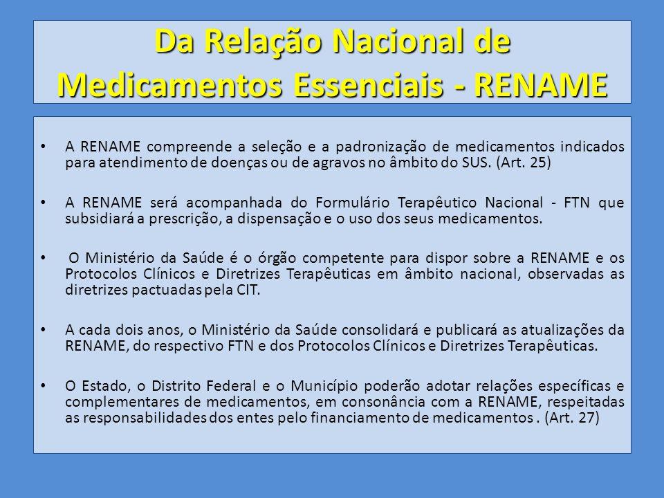 Da Relação Nacional de Medicamentos Essenciais - RENAME A RENAME compreende a seleção e a padronização de medicamentos indicados para atendimento de doenças ou de agravos no âmbito do SUS.