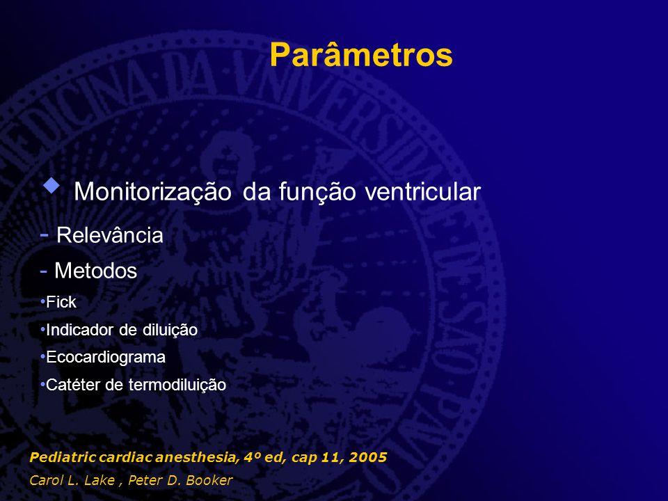 Parâmetros  Monitorização da função ventricular - Relevância - Metodos Fick Indicador de diluição Ecocardiograma Catéter de termodiluição Pediatric c