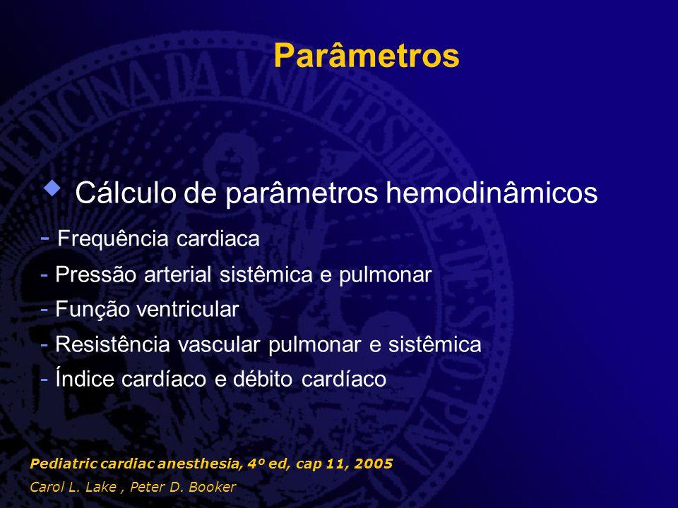 Parâmetros  Cálculo de parâmetros hemodinâmicos - Frequência cardiaca - Pressão arterial sistêmica e pulmonar - Função ventricular - Resistência vasc