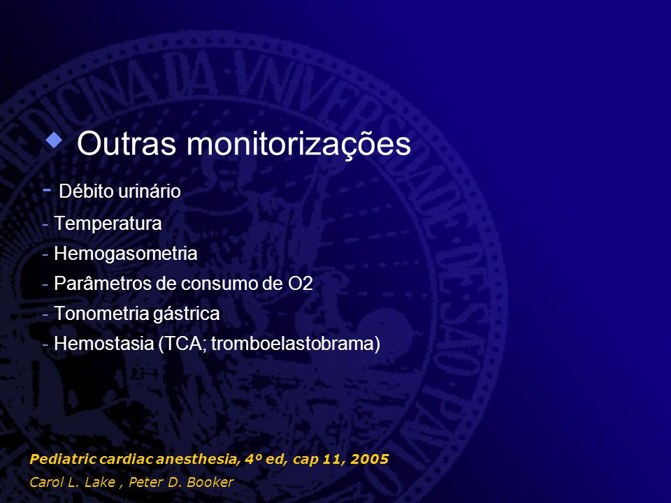  Outras monitorizações - Débito urinário - Temperatura - Hemogasometria - Parâmetros de consumo de O2 - Tonometria gástrica - Hemostasia (TCA; trombo