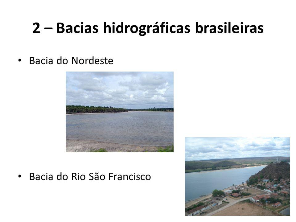 Bacia do Nordeste Bacia do Rio São Francisco 2 – Bacias hidrográficas brasileiras