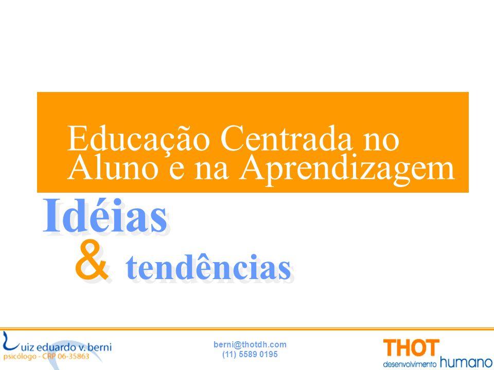 berni@thotdh.com (11) 5589 0195 Educação Centrada no Aluno e na Aprendizagem tendências Idéias & &