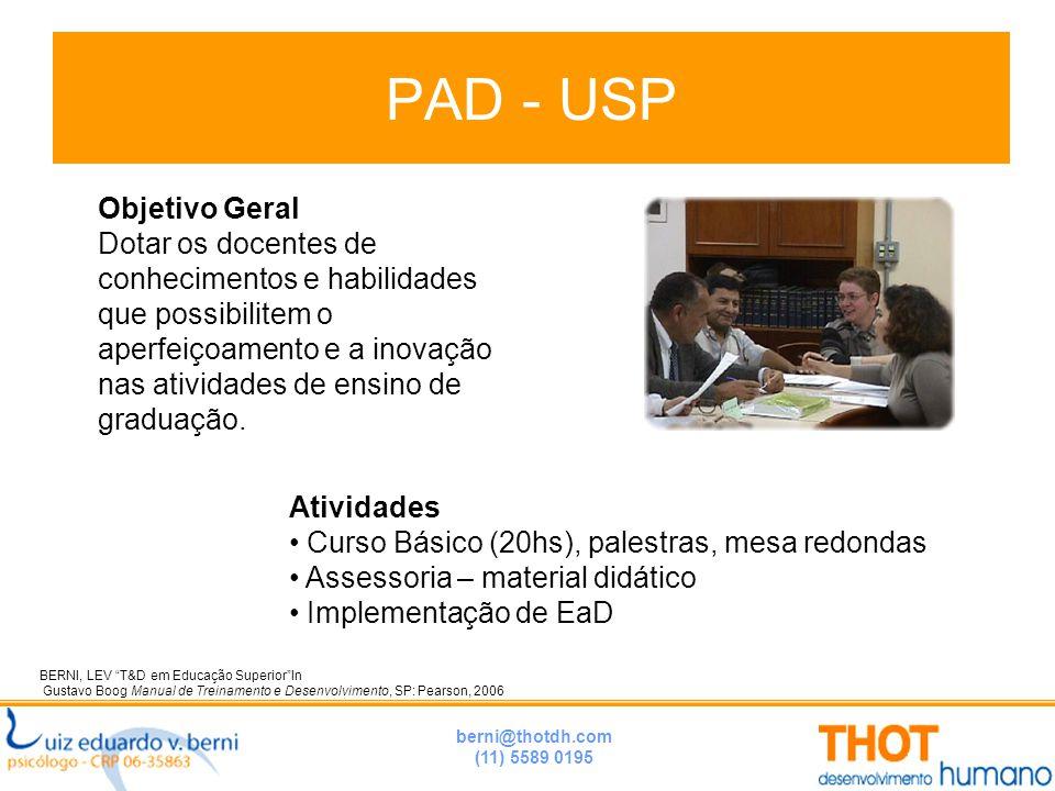 """berni@thotdh.com (11) 5589 0195 PAD - USP BERNI, LEV """"T&D em Educação Superior""""In Gustavo Boog Manual de Treinamento e Desenvolvimento, SP: Pearson, 2"""