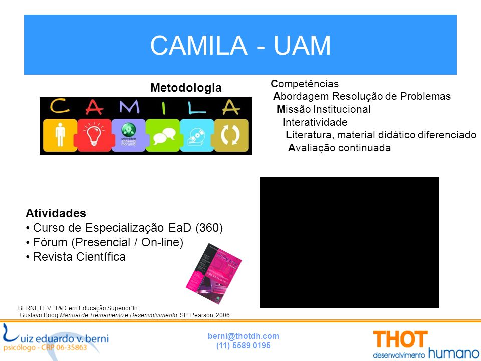 """berni@thotdh.com (11) 5589 0195 CAMILA - UAM BERNI, LEV """"T&D em Educação Superior""""In Gustavo Boog Manual de Treinamento e Desenvolvimento, SP: Pearson"""