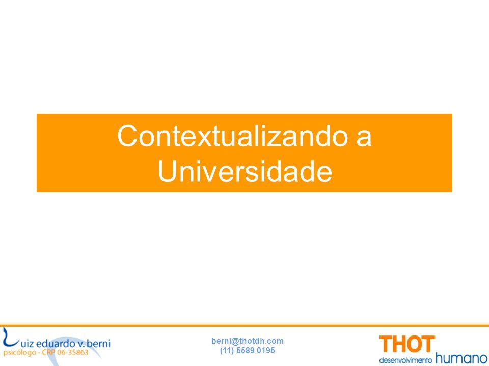 berni@thotdh.com (11) 5589 0195 Contextualizando a Universidade