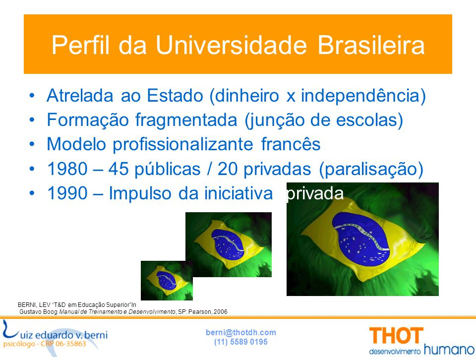 """berni@thotdh.com (11) 5589 0195 Perfil da Universidade Brasileira BERNI, LEV """"T&D em Educação Superior""""In Gustavo Boog Manual de Treinamento e Desenvo"""