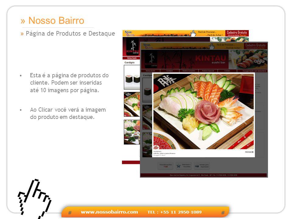 www.nossobairro.com TEL : +55 11 2950-1089 » Página de Produtos e Destaque » Nosso Bairro Esta é a página de produtos do cliente.