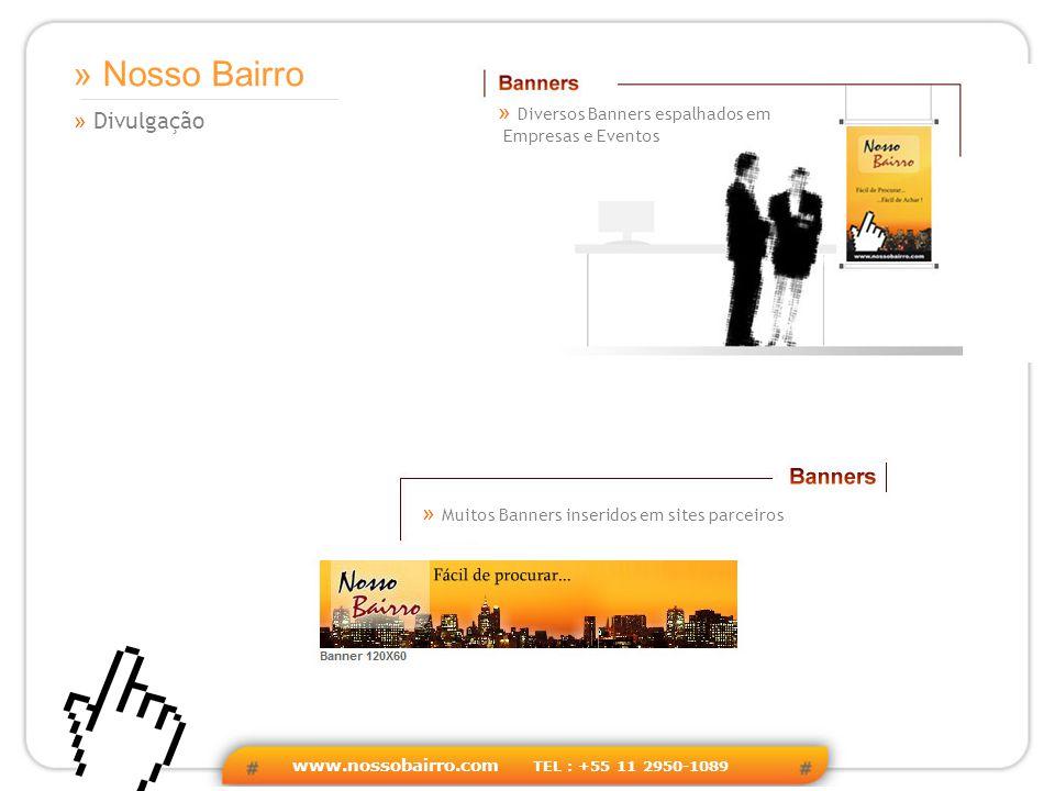 www.nossobairro.com TEL : +55 11 2950-1089 » Nosso Bairro » Divulgação » Diversos Banners espalhados em Empresas e Eventos » Muitos Banners inseridos em sites parceiros