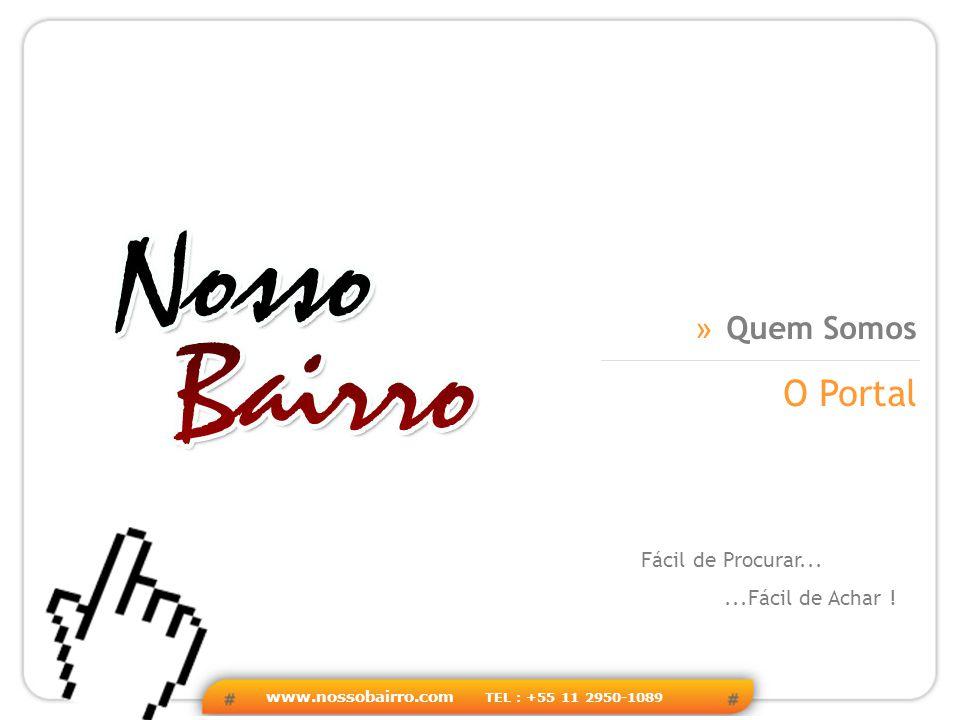 www.nossobairro.com TEL : +55 11 2950-1089 » Quem Somos   Objetivo   Visão » Nosso Bairro O Portal Nosso Bairro é um site de Busca de Produtos e Serviços na Internet.