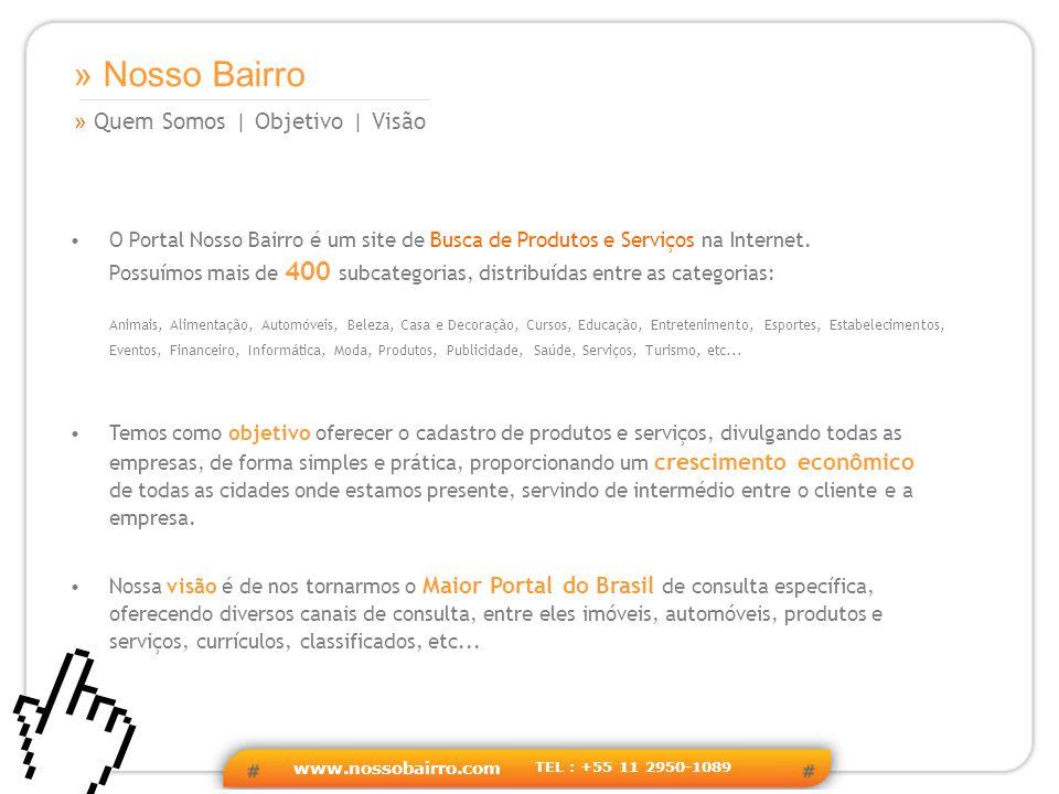 www.nossobairro.com TEL : +55 11 2950-1089 » Quem Somos | Objetivo | Visão » Nosso Bairro O Portal Nosso Bairro é um site de Busca de Produtos e Serviços na Internet.