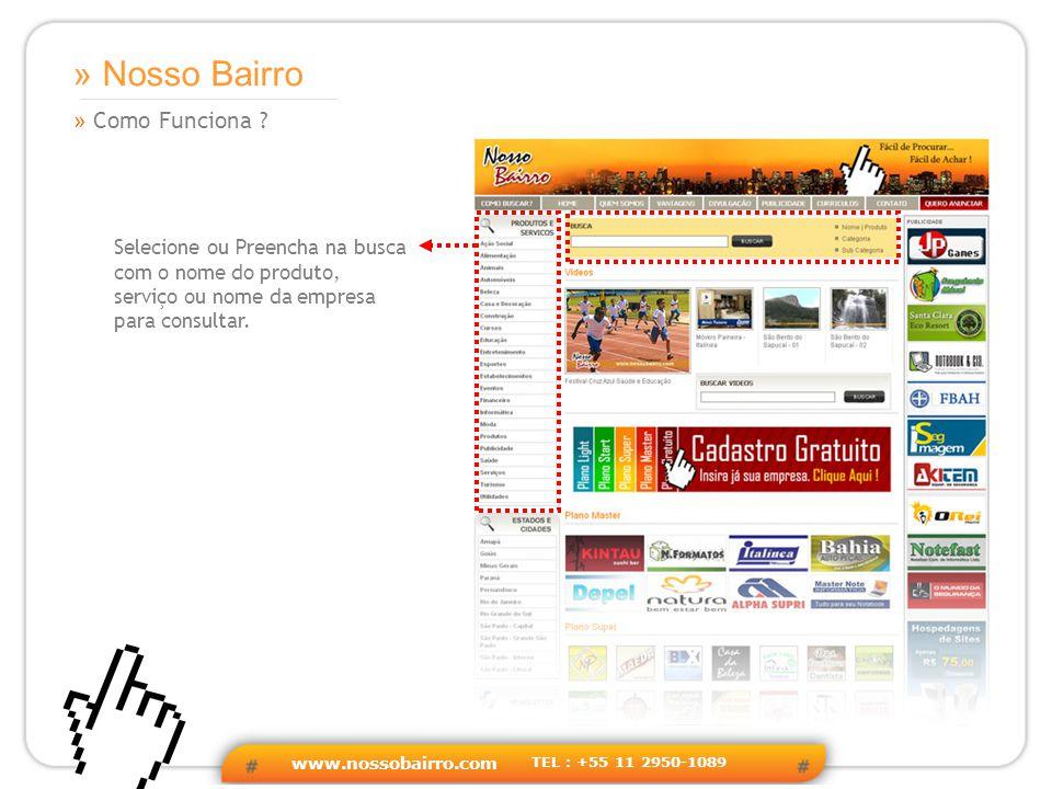 www.nossobairro.com TEL : +55 11 2950-1089 » Eventos » Nosso Bairro Participamos em vários eventos espalhados por todas as cidades do Brasil