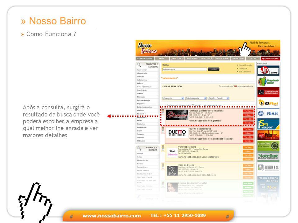 www.nossobairro.com TEL : +55 11 2950-1089 » Sites de Busca » Nosso Bairro Estamos na 1ª página nas pesquisas realizada pelos principais sites de busca em diversas categorias.